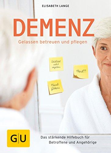 Demenz - gelassen betreuen und pflegen: Das...