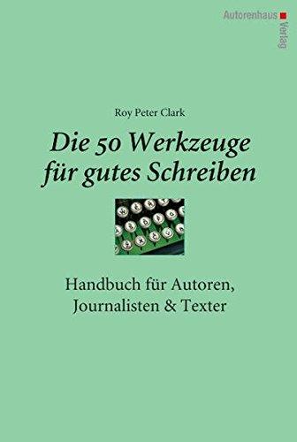 Die 50 Werkzeuge für gutes Schreiben: Handbuch...