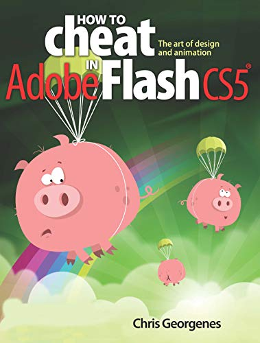 How to Cheat in Adobe Flash CS5: The Art of Design...
