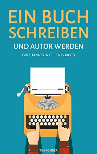 Ein Buch schreiben und Autor werden (Der...