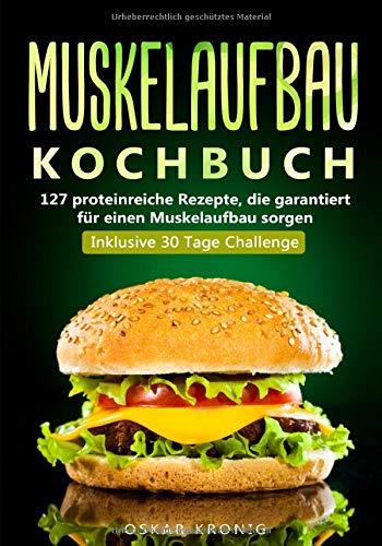 Muskelaufbau Kochbuch: 127 proteinreiche Rezepte,...
