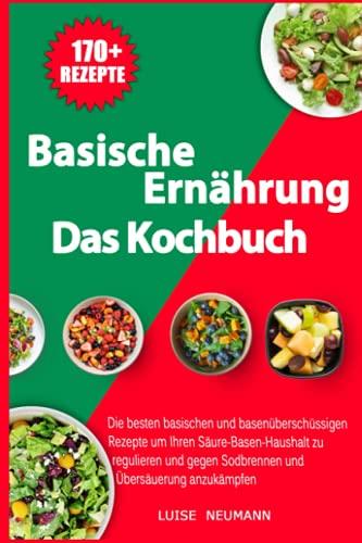 Basische Ernährung - Das Kochbuch: Die besten...