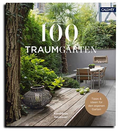 100 Traumgärten: Mit Tipps und Ideen für den...