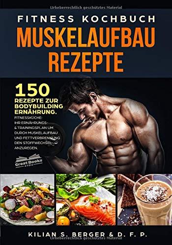 Fitness Kochbuch Muskelaufbau Rezepte: 150 Rezepte...
