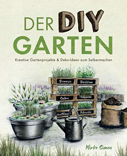 Der DIY Garten – Kreative Gartenprojekte und...