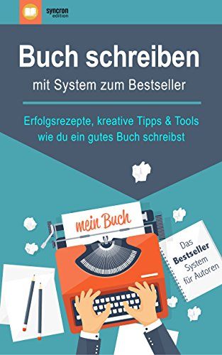 Buch schreiben – mit System zum Bestseller:...