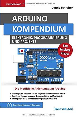 Arduino: Kompendium: Elektronik, Programmierung...
