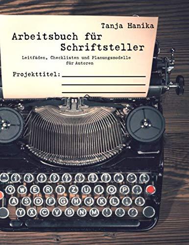Arbeitsbuch für Schriftsteller: Leitfäden,...