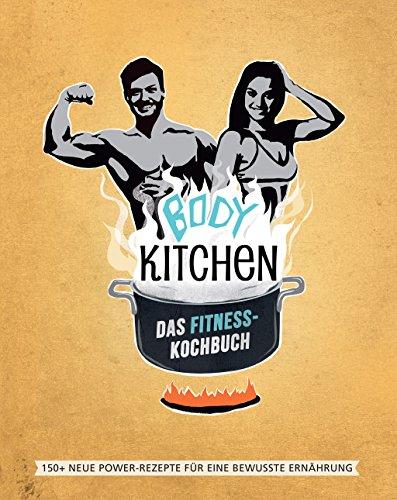 Body Kitchen – Das Fitness-Kochbuch: 150 neue...