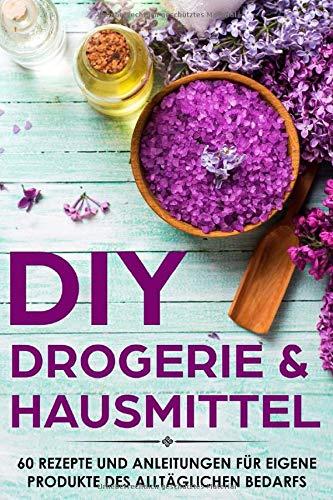 DIY Drogerie & Hausmittel: 60 Rezepte und...