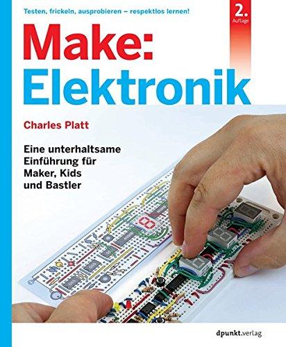 Make: Elektronik: Eine unterhaltsame Einführung...