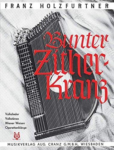 Bunter Zither-Kranz: Volkslieder, Volkstänze,...